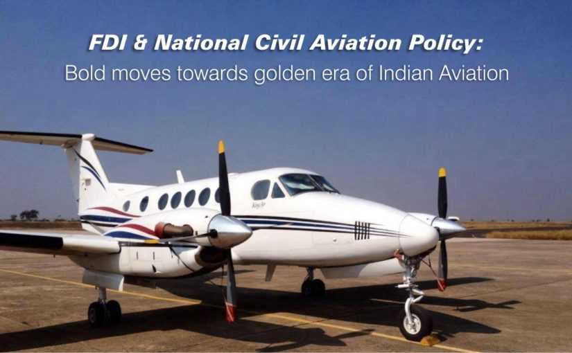 FDI & National Civil Aviation Policy: Bold moves towards golden era of Indian Aviation
